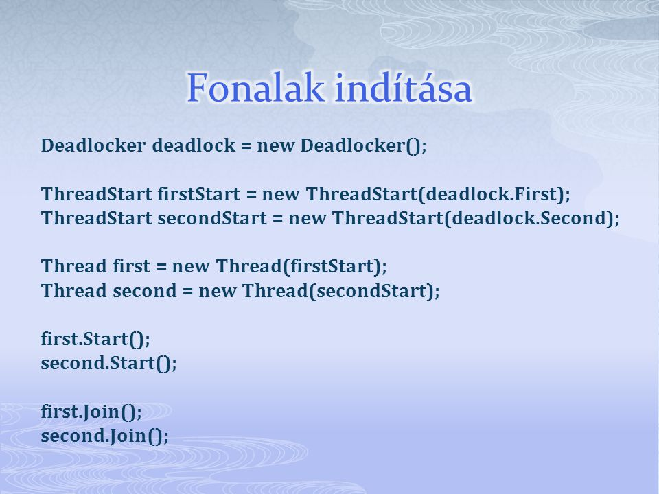 Deadlocker deadlock = new Deadlocker(); ThreadStart firstStart = new ThreadStart(deadlock.First); ThreadStart secondStart = new ThreadStart(deadlock.Second); Thread first = new Thread(firstStart); Thread second = new Thread(secondStart); first.Start(); second.Start(); first.Join(); second.Join();