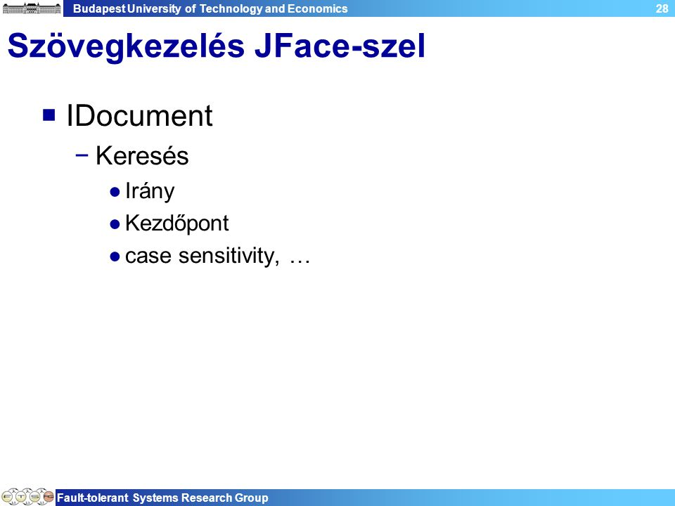 Budapest University of Technology and Economics Fault-tolerant Systems Research Group 28 Szövegkezelés JFace-szel  IDocument −Keresés ●Irány ●Kezdőpont ●case sensitivity, …