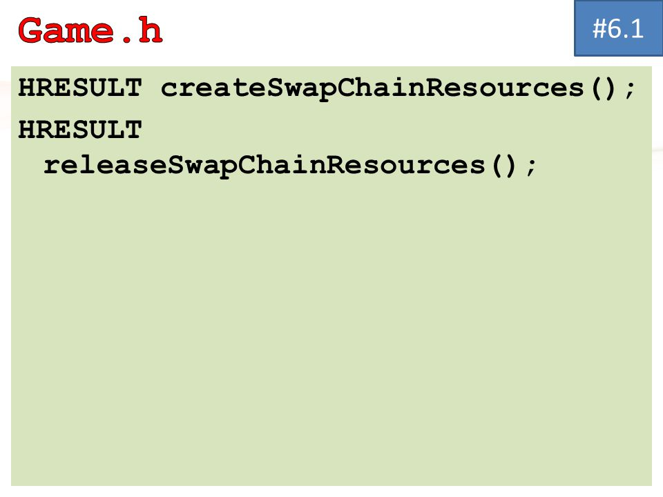 HRESULT createSwapChainResources(); HRESULT releaseSwapChainResources(); #6.1