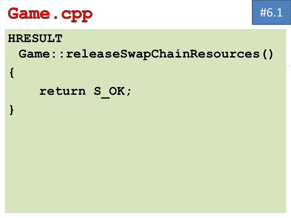 HRESULT Game::releaseSwapChainResources() { return S_OK; } #6.1